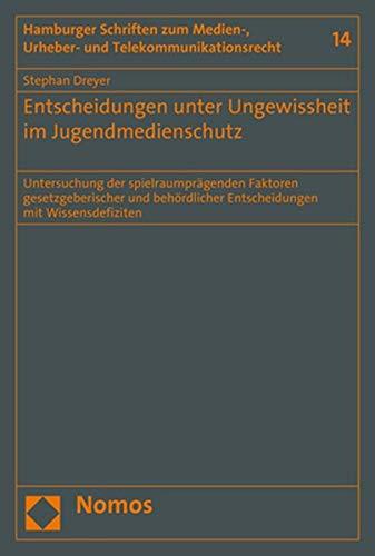 Entscheidungen unter Ungewissheit im Jugendmedienschutz: Untersuchung der spielraumprägenden Faktoren gesetzgeberischer und behördlicher ... Und Telekommunikationsrecht, Band 14)
