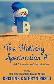 The Holiday Spectacular #1: All 35 Stories and Introductions by [Kristine Kathryn Rusch, Ron Collins, Annie Reed, Jason A. Adams, Kari Kilgore, Robert Jeschonek, Dayle A. Dermatis, Juliet Nordeen, Leah R. Cutter, Michèle  Laframboise]