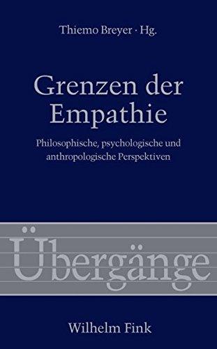 Grenzen der Empathie. Philosophische, psychologische und anthropologische Perspektiven (Übergänge)
