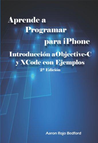 Aprende a Programar para iPhone. Introducción a Objective-C y XCode con Ejemplos: 2ª Edición