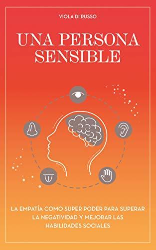 Una persona sensible: La empatía como super poder para superar la negatividad y mejorar las habilidades sociales (Guiadas para la Relajación)