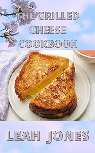 The Grilled Cheese Cookbook: The Ultimate Guide For Making Delicious Grilled Cheese Sandwich At Home (English Edition)