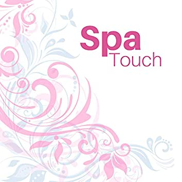 Spa Touch - Best Spa & Massage Relaxation Songs for Chilling