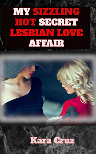 MY SIZZLING HOT SECRET LESBIAN LOVE AFFAIR: Divorcée Lisa is stretched to her limits by gorgeous and experienced Rachael who helps her unleash all her ... her (MY FIRST LESBIAN EXPERIENCE Book 4)