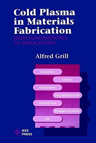 [(Cold Plasma Materials Fabrication : From Fundamentals to Applications)] [By (author) Alfred Grill] published on (April, 1994)