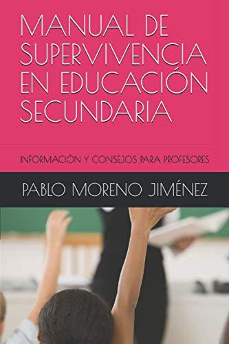 MANUAL DE SUPERVIVENCIA EN EDUCACIÓN SECUNDARIA: INFORMACIÓN Y CONSEJOS PARA PROFESORES