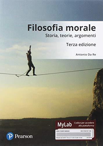Filosofia morale. Storia, teorie, argomenti. Ediz. Mylab. Con Contenuto digitale per download e accesso on line