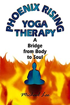 Phoenix Rising Yoga Therapy: A Bridge from Body to Soul by [Michael Lee]