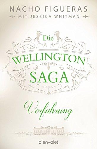 Die Wellington-Saga - Verführung: Roman (Die Wellington-Trilogie 2)
