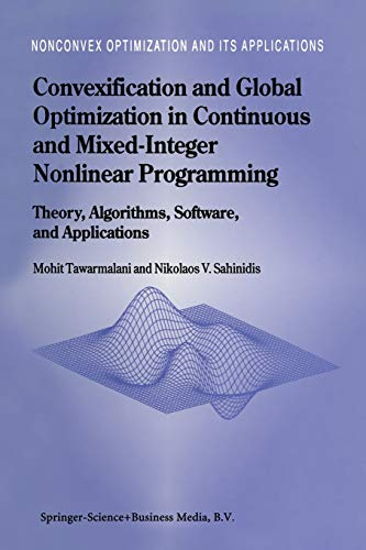 Compare Textbook Prices for Convexification and Global Optimization in Continuous and Mixed-Integer Nonlinear Programming: Theory, Algorithms, Software, and Applications Nonconvex Optimization and Its Applications 65 2002 Edition ISBN 9781441952356 by Tawarmalani, Mohit,Sahinidis, Nikolaos V.