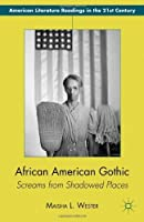 African American Gothic: Screams from Shadowed Places (American Literature Readings in the 21st Century) by M. Wester(2012-11-09)
