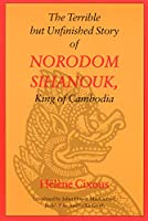 The Terrible but Unfinished Story of Norodom Sihanouk, King of Cambodia (European Women Writers Series)