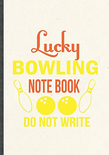 Lucky Bowling Notebook Do Not Write: Funny Blank Lined Bowling Player Notebook/ Journal, Graduation Appreciation Gratitude Thank You Souvenir Gag Gift, Fashionable Graphic 110 Pages