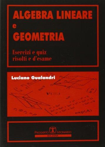 Algebra lineare e geometria. Esercizi e quiz risolti e d'esame