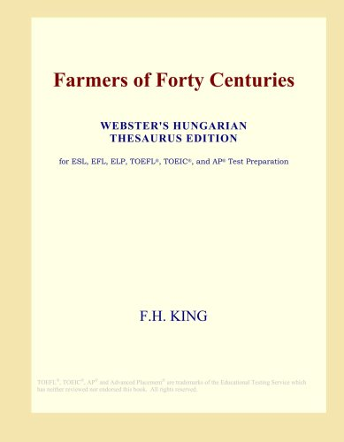 Farmers of Forty Centuries (Webster's Hungarian Thesaurus Edition)
