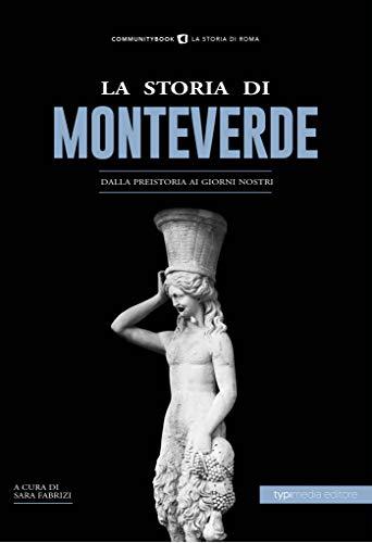 La Storia di Monteverde: Dalla preistoria ai giorni nostri (La Storia di Roma)