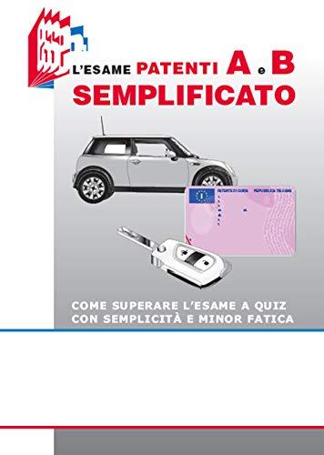 L'esame patenti A e B semplificato. Come superare l'esame a quiz con semplicità e minor fatica