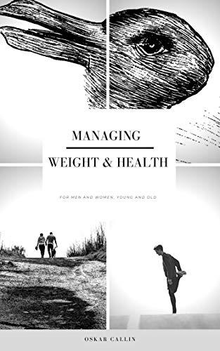 Managing Weight and Health: For Men and Women, Young and Old (English Edition)