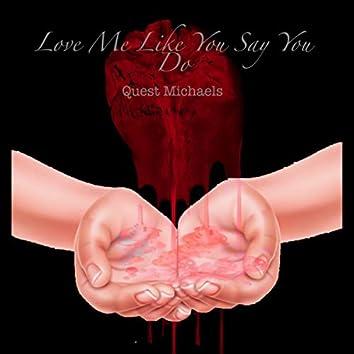 Love Me Like You Say You Do