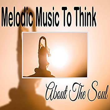 Melodic Music To Think About The Soul