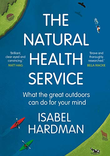 The Natural Health Service: What the Great Outdoors Can Do for Your Mind (English Edition)