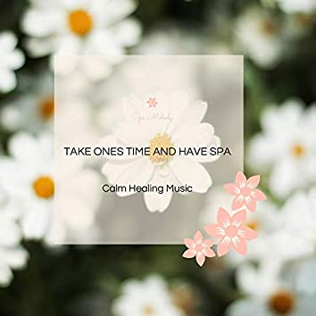 Take Ones Time And Have Spa - Calm Healing Music