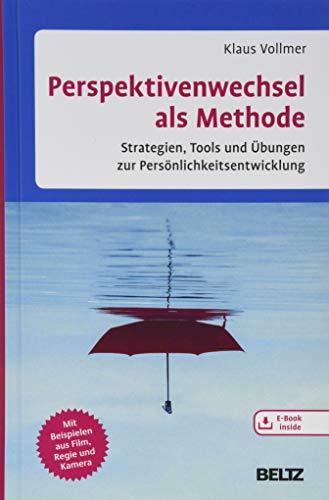 Perspektivenwechsel als Methode: Strategien, Tools und Übungen zur Persönlichkeitsentwicklung. Mit Beispielen aus Film, Regie und Kamera. Mit E-Book inside