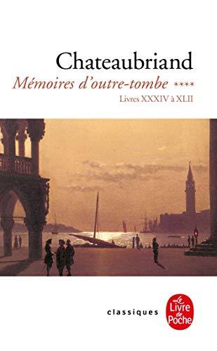 Mémoires d'outre-tombe, tome 4 : Livres XXXIV à XLII (Classiques de Poche)