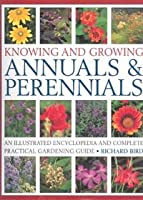 Knowing and Growing Annuals & Perennials: An Illustrated Encyclopedia and Complete Practical Gardening Guide 0681642955 Book Cover