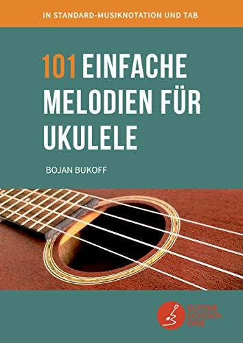 101 einfache Melodien für Ukulele: bekannte Melodien und Lieder aus aller Welt in Standard-Musiknotation, TAB und Akkorden