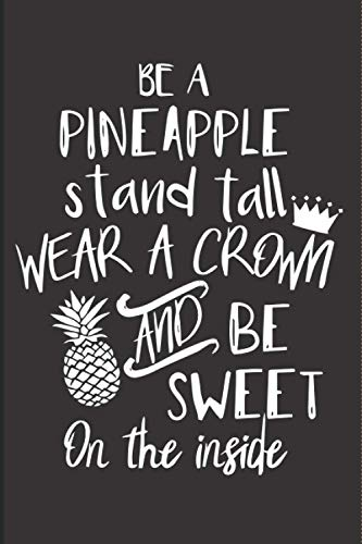 Be A Pineapple - Stand Tall, Wear a Crown, and Be Sweet...