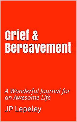 Grief & Bereavement: A Wonderful Journal for an Awesome Life (English Edition)
