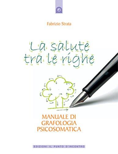 Scritto Da Fabrizio Strata La Salute Tra Le Righe Manuale Di Grafologia Psicosomatica Salute Benessere E Psiche Pdf Epub Read
