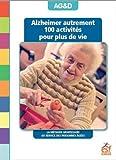 Alzheimer autrement : 100 activités pour plus de vie ! La méthode Montessori au service des personnes âgées