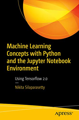 Machine Learning Concepts with Python and the Jupyter Notebook Environment: Using Tensorflow 2.0 (English Edition)