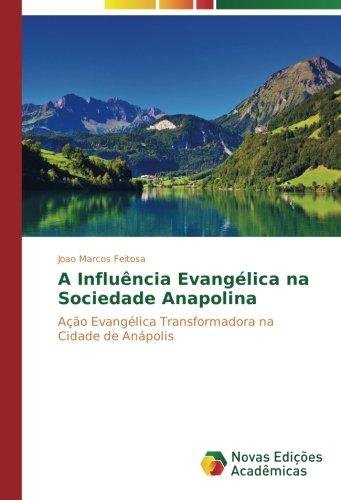 A Influência Evangélica na Sociedade Anapolina: Ação Evangélica Transformadora na Cidade de...