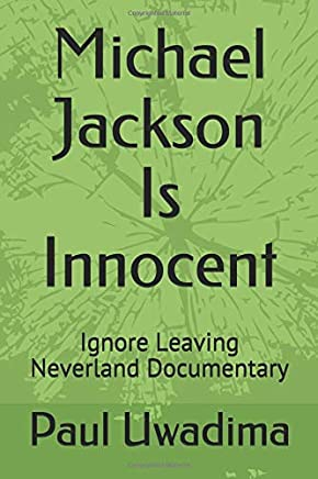 Michael Jackson Is Innocent: Ignore Leaving Neverland Documentary