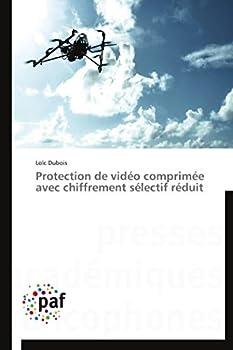 Protection de vidéo comprimée avec chiffrement sélectif réduit  Omn.Pres.Franc   French Edition