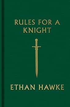 Rules for a Knight by [Ethan Hawke]