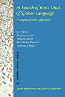 In Search of Basic Units of Spoken Language: A Corpus-driven Approach (Studies in Corpus Linguistics)