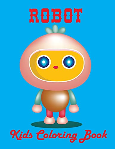 Robot Kids Coloring Book: An Kids Book with 50 Beautiful Images of Robot to Color.