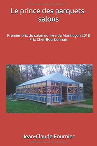 Le prince des parquets-salons: Premier prix du salon du livre de Montluçon 2018  Prix Cher-Bourbonnais