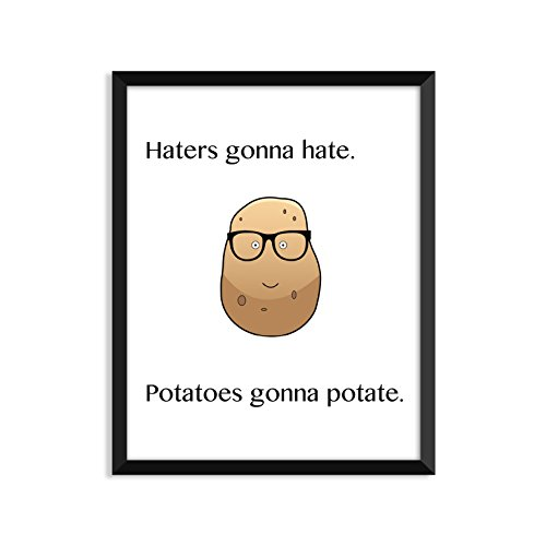 Haters Gonna Hate. Potatoes Gonna Potate