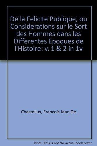 De la Felicite Publique, ou Considerations sur le Sort des Hommes dans les Differentes Epoques de l'Histoire: v. 1 & 2 in 1v