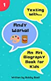 Texting with Andy Warhol: An Art Biography Book for Kids (Texting with History 1)