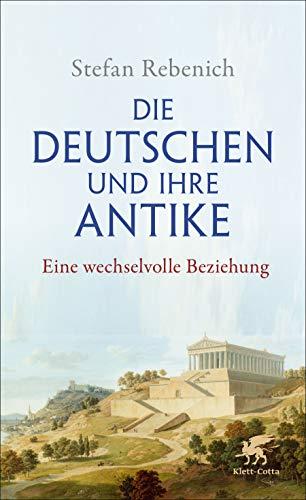 Die Deutschen und ihre Antike: Eine wechselvolle Beziehung