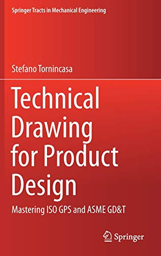 Technical Drawing for Product Design: Mastering ISO GPS and ASME GD&T (Springer Tracts in Mechanical Engineering)