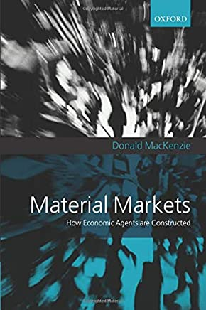 Material Markets: How Economic Agents are Constructed (Clarendon Lectures in Management Studies)