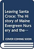 Leaving Santa Croce: The History of Maine Evergreen Nursery and the Costa Family in America, 1901-2008