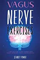 Vagus Nerve Exercises: A Self Help Guide to Free Yourself from Anxiety, Depression, Trauma and Inflammation.